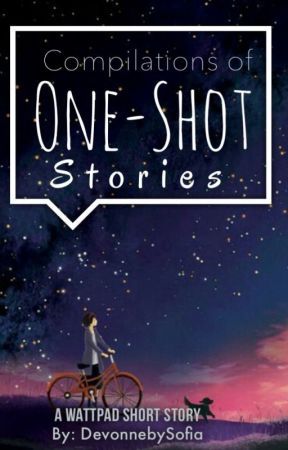 Compilations of One-Shot Stories. (On-Going) by DevonnebySofia