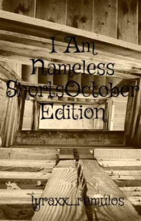 I Am Nameless Shorts October Edition by lyraxx_remulos