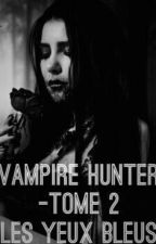 Vampire Hunter - Tome 2, Les yeux bleus ! by I-write-my-dreams