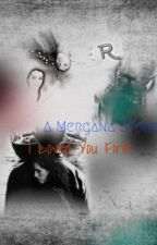 A Mergana Story l Loved You First by rapperchaeng