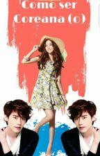 """Como ser Coreana (o) "" by Kelly_Swon"