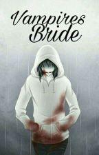VAMPIRE'S BRIDE (REVISING) by ReeRin