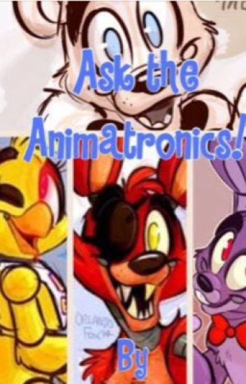 Ask The Animatronics (Another Fnaf Fan Fiction) - awesome6788 - Wattpad