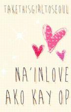 Na'inLove Ako Kay OP ~ Short Stories by TakethisGirltoSeoul