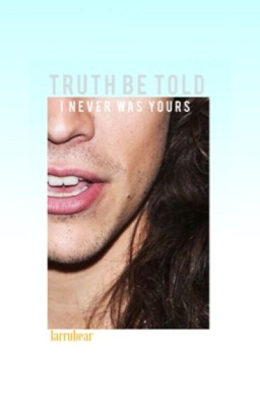 Truth Be Told (I Never Was Yours) / larry stylinson