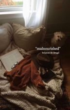Malnourished | ✓ by floralize