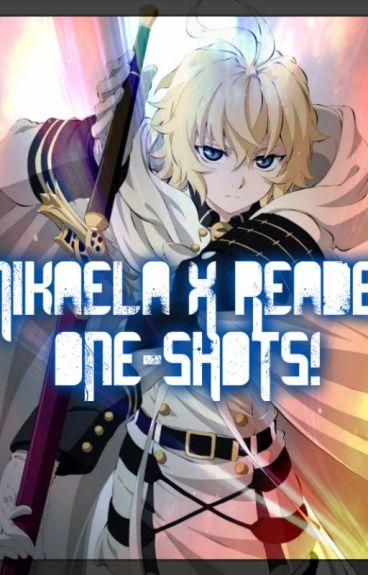 Mikaela Hyakuya x Reader One-Shots!!