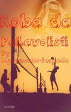 Roba da pallavolisti by lascrittriceblu