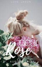 Dear Rose by twelvewonderingstars