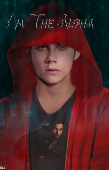 I'm The Alpha [Teen Wolf]