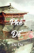 Phế Đế - Du Du by DuDubaka