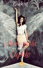Apaixonada Por Meu Cupido by Biakat
