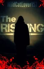 The Rising {#Wattys2015 #JustWriteIt #Horror} by WildCatLover157