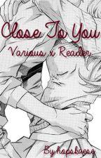 Close to you || Anime & Manga headcanons + scenarios! Various x Reader by hopskaese