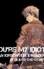 You're My Idiot [Jean Kirstein x Reader] by death-the-otaku