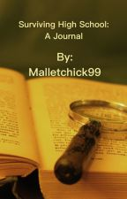 Surviving High School: A Journal by Malletchick99