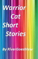 Warrior Cat Short Stories by RiverGoesMew