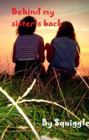 Behind My Sister's Back by Squiggle