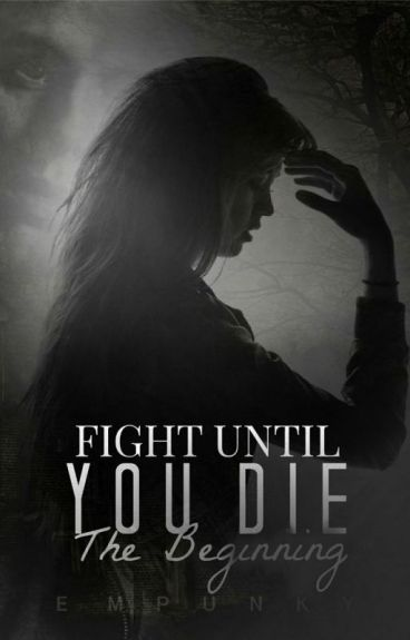 Fight Until You Die - The Beginning