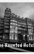 The Haunted Hotel by just_being_me_13