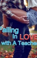 Falling In Love with A Teacher by tootsigirl97