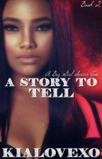 A Story To Tell | Book 2 by KiaLovexo