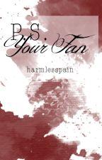 P.S.: Your Fan by harmlesspain