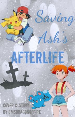 Saving Ash's Afterlife by EmsDragonOfFire