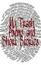My Trash Poems and Short Stories by rplanek67