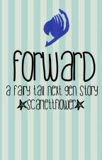 Forward {A Fairy Tail next gen story} by ScarlettFlower