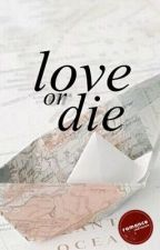 Love Or Die by thesauruss
