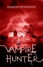 Vampire Hunter (Hunter, #1) by imakemyowndestiny