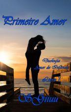 (Completo) Primeiro Amor. - Duologia Amor De Infância - Livro 1. by SGiiuu