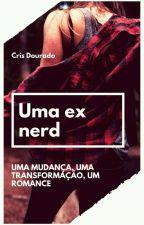 uma ex nerd  by Cris_Dourado