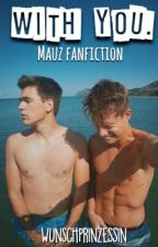 With You (Mauz Fan-Fiction) [#Wattys2016] by WunschPrinzessin
