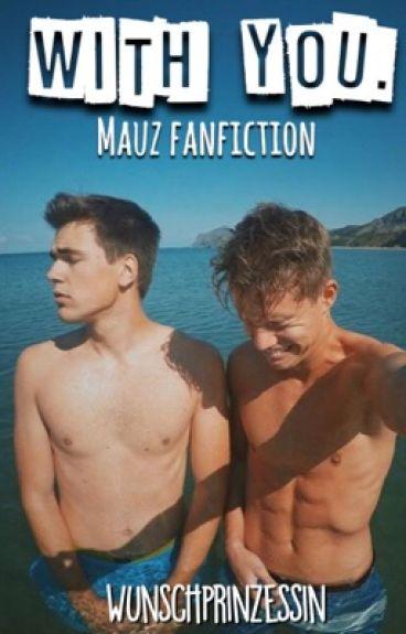 With You (Mauz Fan-Fiction) [#Wattys2016]