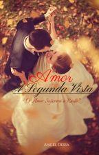 Amor À Segunda Vista (Pausada) by _Angel-Dessa_