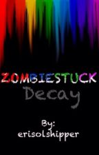 ZOMBIESTUCK ~ DECAY by erisolshipper