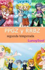 PPGZ y RRBZ  ⋆Segunda temporada ⋆ by LunaySool