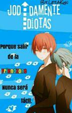 Jodidamente Idiotas (Yaoi/Gay) by LezaKun