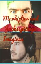 Markiplier and Jacksepticeye Imagines by Audrey_d23