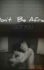 Don't Be Afraid (a zarry au) (boyxboy) by fookingzarry
