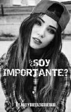 ¿SOY IMPORTANTE? by maelybarrazaguardado