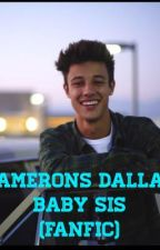 CAMERON DALLAS BABY SIS (fanfic) by chillingforever