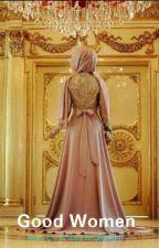 Good Women ( Revisi ) by AhliyaMujahidin