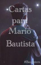 Cartas para Mario Bautista. by Tufangirl_