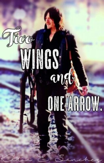 Two wings and one arrow. (Daryl Dixon Fanfic) *Editando*