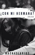 """¿Con Mi Hermana?"" (Jelsa)© by maca43larios"