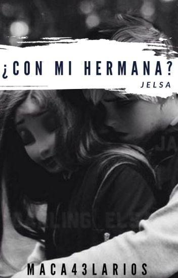 """¿Con Mi Hermana?"" (Jelsa)©"