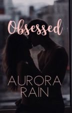 Obsessed by aurora_rain